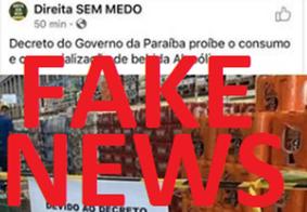 É FAKE NEWS informação de que o governo vai suspender venda de bebidas alcoólicas na Paraíba